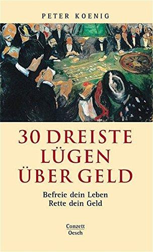 30 Dreiste Lügen über Geld: Befreie dein: Peter Koenig