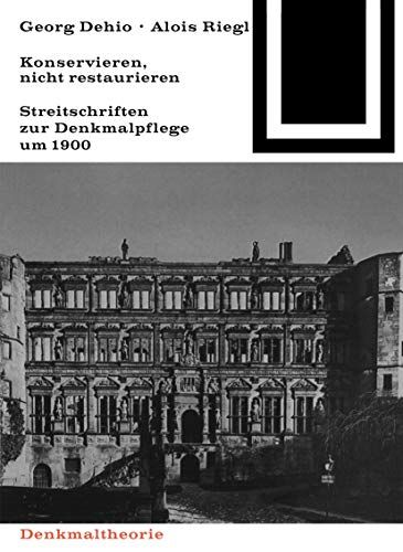 9783035600995: Georg Dehio und Alois Riegl - Konservieren, nicht restaurieren: Streitschriften zur Denkmalpflege um 1900 (Bauwelt Fundamente)