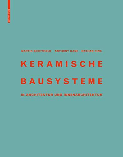Keramische Bausysteme: in Architektur und Innenarchitektur: Bechthold, Martin; Kane, Anthony; King,...