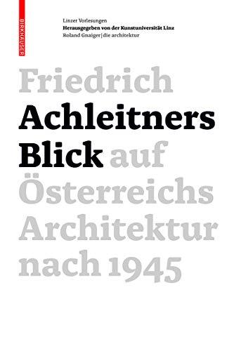 Friedrich Achleitners Blick auf Österreichs Architektur nach 1945: Friedrich Achleitner
