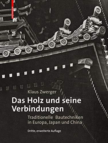 9783035602814: Das Holz und seine Verbindungen: Traditionelle Bautechniken in Europa, Japan und China