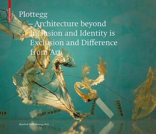 9783035609165: Plottegg Architecture Beyond Inclusion and Identity is Exclusion and Difference from Art