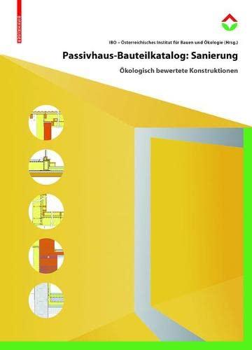 9783035609547: Passivhaus-Bauteilkatalog: Sanierung: Ökologisch bewertete Konstruktionen für den Sanierungseinsatz