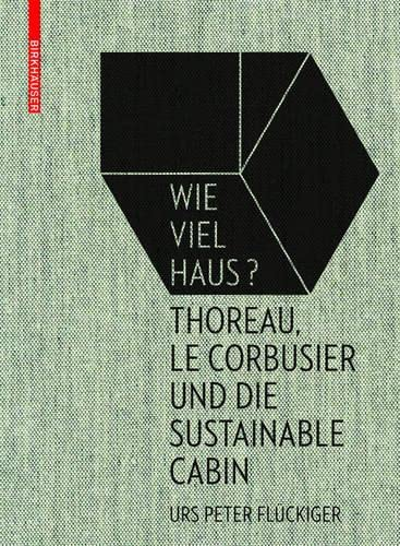 9783035610260: Wie Viel Haus?: Thoreau, Le Corbusier Und Die Sustainable Cabin (German Edition)