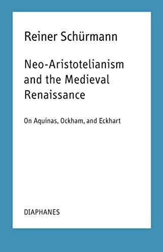 9783035801484: Neo-Aristotelianism and the Medieval Renaissance: On Aquinas, Ockham, and Eckhart: Lecture Notes for Courses at the New School for Social Research: Spring 1978/Spring 1991