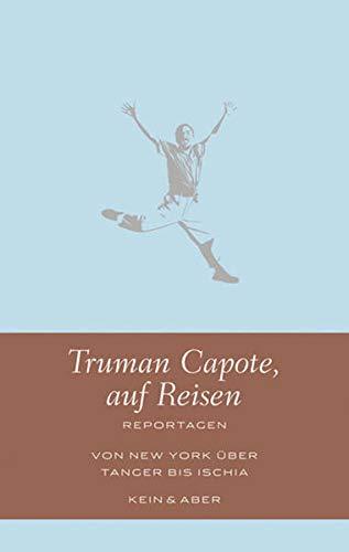 Truman Capote, auf Reisen: Reportagen: Truman Capote