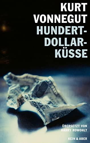 Hundert-Dollar-Küsse. Sechzehn unveröffentlichte Geschichten. (Übersetzt von Harry: Vonnegut, Kurt