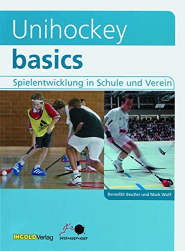 9783037000434: Unihockey basics: Spielentwicklung in Schule und Verein (Livre en allemand)