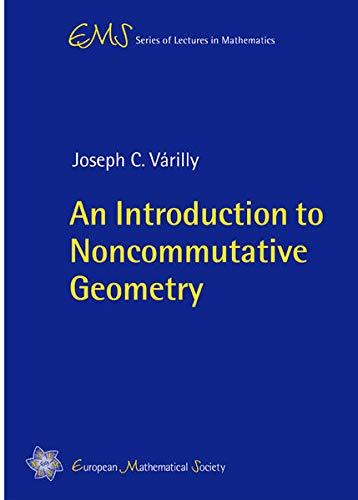 An Introduction to Noncommutative Geometry (EMS Series: Joseph C. Varilly