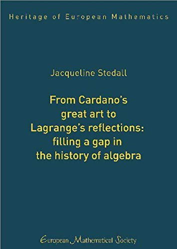 9783037190920: From Cardano's Great Art to Lagrange's Reflections: Filling a Gap in the History of Algebra (Heritage of European Mathematics)