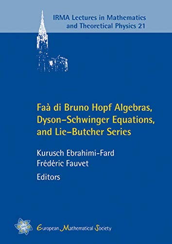 9783037191439: Faa di Bruno Hopf Algebras, Dyson-Schwinger Equations, and Lie-Butcher Series (IRMA Lectures in Mathematics & Theoretical Physics)