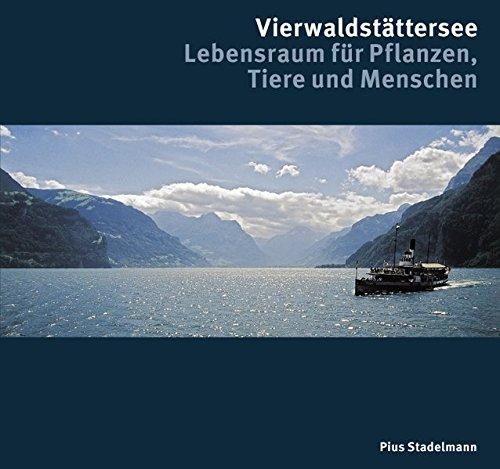 Vierwaldstättersee : Lebensraum für Pflanzen, Tiere und: Stadelmann, Pius (Mitwirkender):
