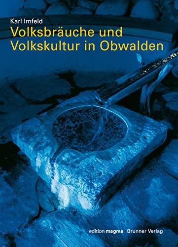 Volksbräuche und Volkskultur in Obwalden Imfeld, Karl