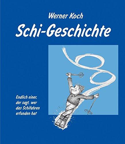 9783037270196: Schi-Geschichte: Endlich einer, der sagt, wer das Schifahren erfunden hat by ...