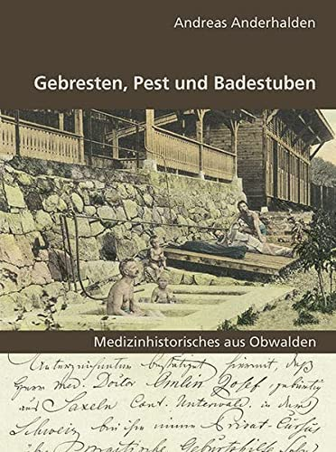 9783037270585: Gebresten, Pest und Badestuben: Medizinhistorisches aus Obwalden