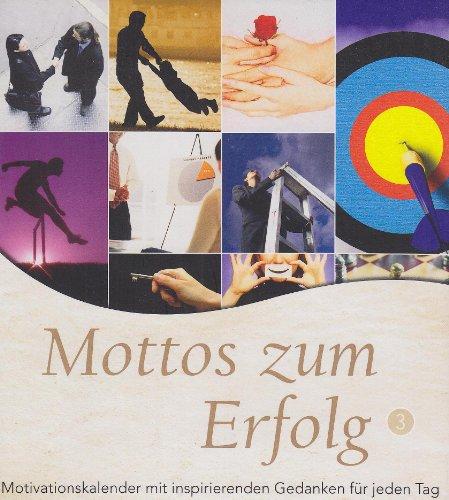 Mottos zum Erfolg 03: Motivationskalender mit inspirirenden Gedanken für jeden Tag: Maria ...