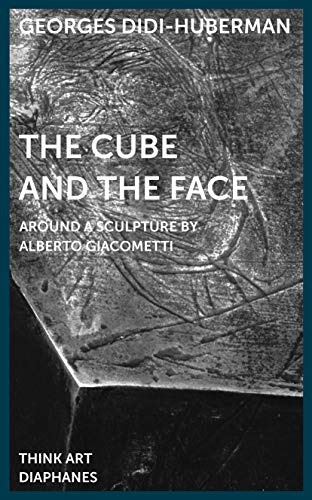The Cube and the Face: Around a Sculpture by Alberto Giacometti: Didi-Huberman, Georges
