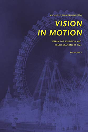 9783037345221: Vision in Motion: Streams of Sensation and Configurations of Time