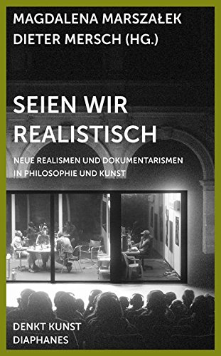 9783037345740: Seien wir realistisch: Neue Realismen und Dokumentarismen in Philosophie und Kunst