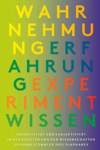 9783037346662: Wahrnehmung, Erfahrung, Experiment, Wissen: Subjektivität und Objektivität in den Künsten