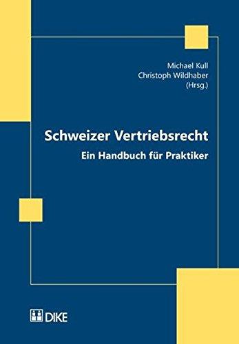 Schweizer Vertriebsrecht. Ein Handbuch für Praktiker. Unter besonderer Berücksichtigung des Agentur...