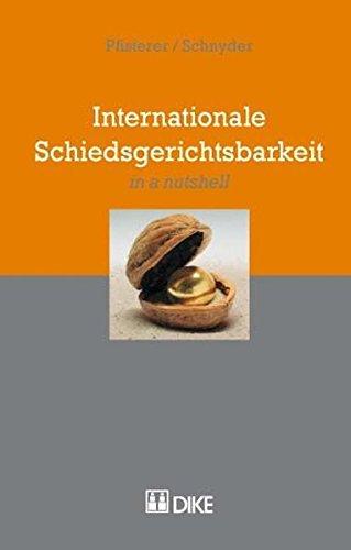 Internationale Schiedsgerichtsbarkeit - in a nutshell.: PFISTERER, Stefanie und Anton K. SCHNYDER: