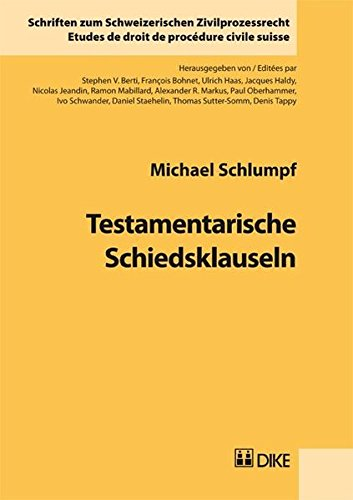 Testamentarische Schiedsklauseln (Schriften zum Schweizerischen Zivilprozessrecht) Schlumpf, ...