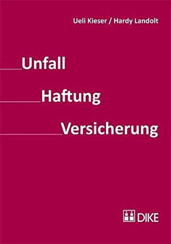 Unfall – Haftung – Versicherung Kieser, Ueli and Landolt, Hardy