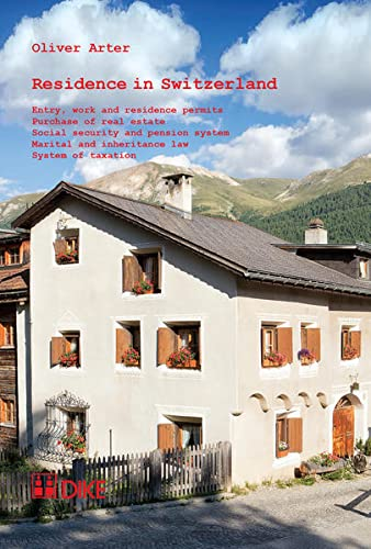 9783037517550: Residence in Switzerland: Entry, Work and Residence Permits, Purchase of Real Estate, Social Security and Pension System, Marital and Inheritance Law, System of Taxation