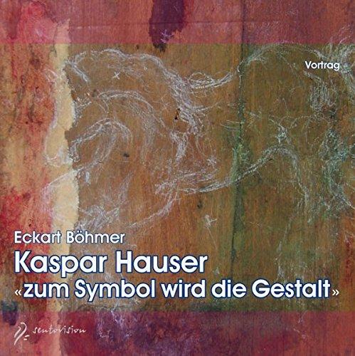 9783037520604: Kaspar Hauser: zum Symbol wird die Gestalt