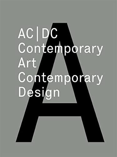 AC/DC: Contemporary Art/Contemporary Design: Antonelli, Paola; Dunne,