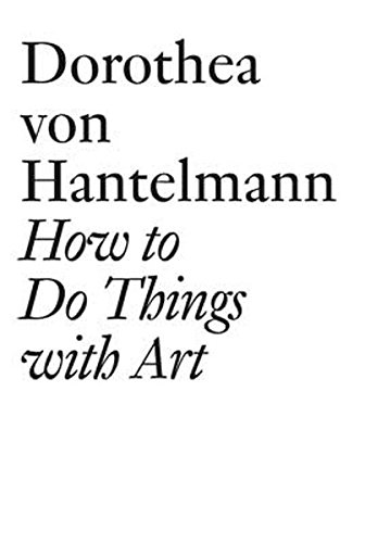 9783037641040: Dorothea Von Hantelmann: How to Do Things with Art (Documents)
