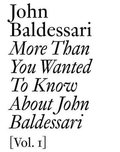 More Than You Wanted to Know About John Baldessari: Volume 1 [Inscribed]: Baldessari, John; Obrist,...