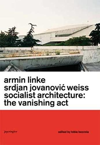 Armin Linke & Srdjan Jovanovic Weiss: Socialist Architecture: The Vanishing ACT (Hardcover): ...