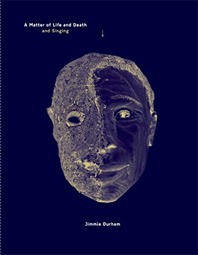 Jimmie Durham: A Matter of Life and Death and Singing: Works 1964-2012: de Baere, Bart, Brett, Guy