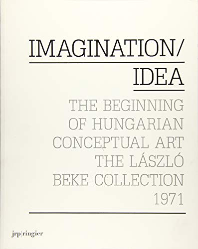 9783037643181: Imagination / Idea 1971: The Beginning of Hungarian Conceptual Art, The Laszle Beke Collection, 1971: The Beginning of Hungarian Conceptual Art: The Laszlo Beke Collection