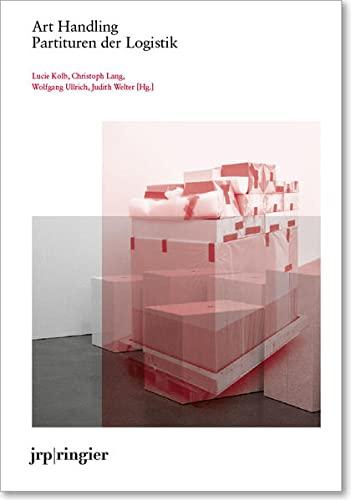 Art Handling: Partituren der Logistik: Wyss, Beat,Welter, Judith,Vogt,