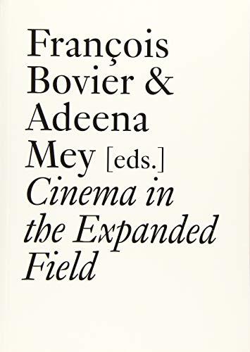 Cinema in the Expanded Field: Carlos S. Kase; Eric de Bruyn; Erik Bullot; Francois Bovier; Lucy ...
