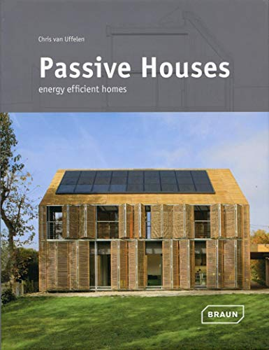 Passive Houses: Energy Efficient Homes: Uffelen, Chris van