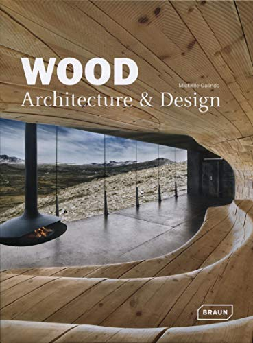Wood Architecture + Design: Galindo, Michelle