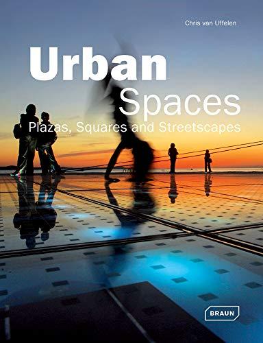 Urban Spaces: Plazas, Squares & Streetscapes (Architecture in Focus): Uffelen, Chris van