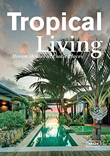 Tropical Living: Dream Houses At Exotic Places (Hardcover): Manuela Roth
