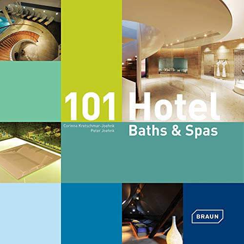 101 Hotels Baths and Spas (Hardcover): Corinna Kretschmar-Joehnk