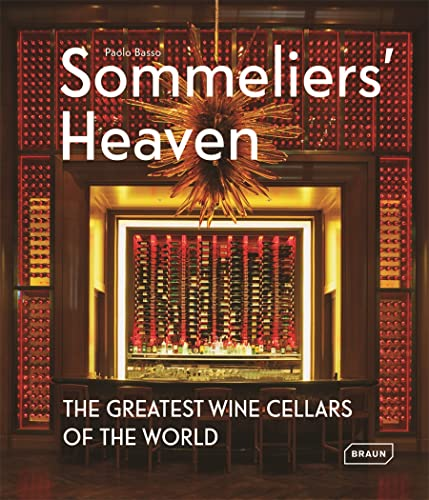 Sommeliers' Heaven: The Greatest Wine Cellars of the World: Paolo Basso