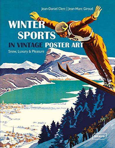 Winter Sports in Vintage Poster Art: Clerc, Jean-Daniel, Giroud, Jean-Marc