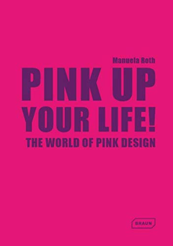 Pink Up Your Life! (Hardcover): Manuela Roth