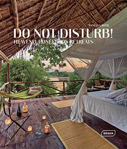 Do Not Disturb!: Heavenly Honeymoon Retreats: Roth, Manuela