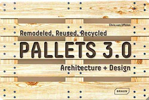9783037682111: Pallets 3.0.: Remodeled, Reused, Recycled: Architecture + Design