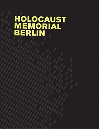 Holocaust Memorial Berlin : Eisenman Architects: Various Contributors