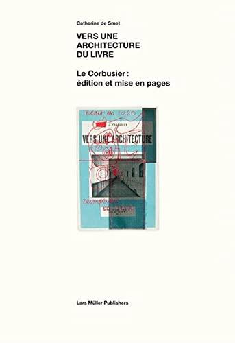 9783037780671: Vers une architecture du livre: Le Corbusier: édition et mise en pages 1912-1965 (French Edition)